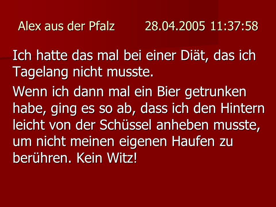 Alex aus der Pfalz 28.04.2005 11:37:58 Ich hatte das mal bei einer Diät, das ich Tagelang nicht musste. Wenn ich dann mal ein Bier getrunken habe, gin