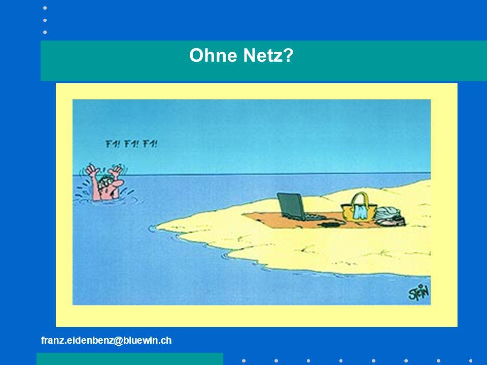 franz.eidenbenz@bluewin.ch Ohne Netz?