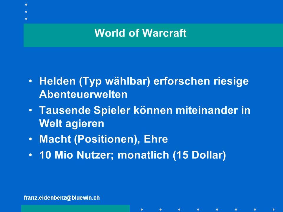 franz.eidenbenz@bluewin.ch World of Warcraft Helden (Typ wählbar) erforschen riesige Abenteuerwelten Tausende Spieler können miteinander in Welt agier