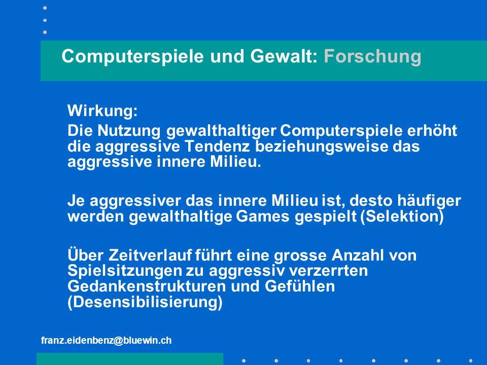 franz.eidenbenz@bluewin.ch Computerspiele und Gewalt: Forschung Wirkung: Die Nutzung gewalthaltiger Computerspiele erhöht die aggressive Tendenz bezie