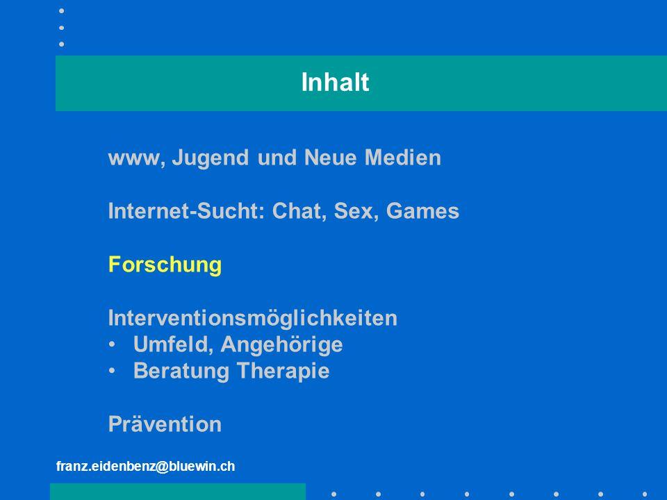 Inhalt www, Jugend und Neue Medien Internet-Sucht: Chat, Sex, Games Forschung Interventionsmöglichkeiten Umfeld, Angehörige Beratung Therapie Präventi