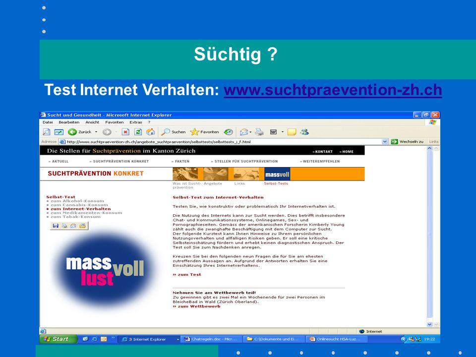 franz.eidenbenz@bluewin.ch Süchtig ? Test Internet Verhalten: www.suchtpraevention-zh.chwww.suchtpraevention-zh.ch