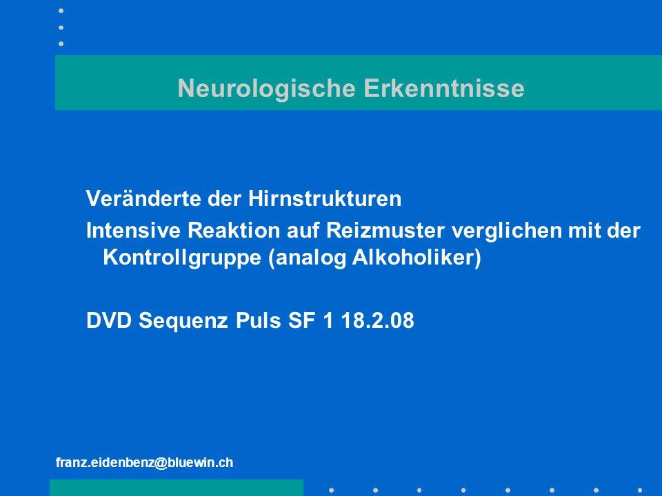 franz.eidenbenz@bluewin.ch Neurologische Erkenntnisse Veränderte der Hirnstrukturen Intensive Reaktion auf Reizmuster verglichen mit der Kontrollgrupp