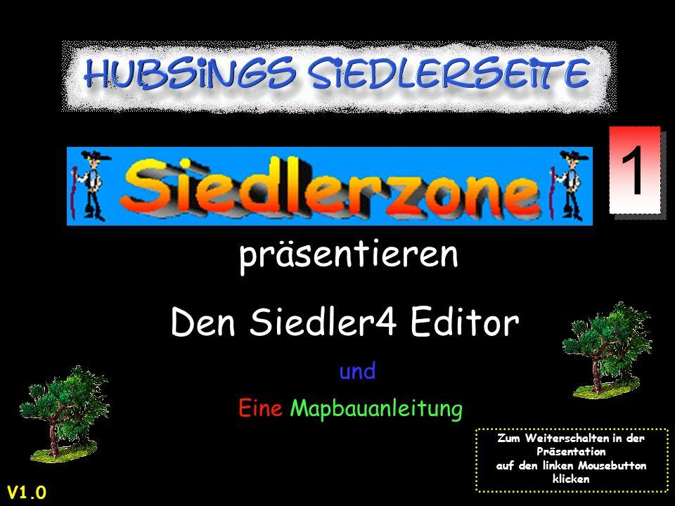 und präsentieren Den Siedler4 Editor und Eine Mapbauanleitung Zum Weiterschalten in der Präsentation auf den linken Mousebutton klicken 1 1 V1.0