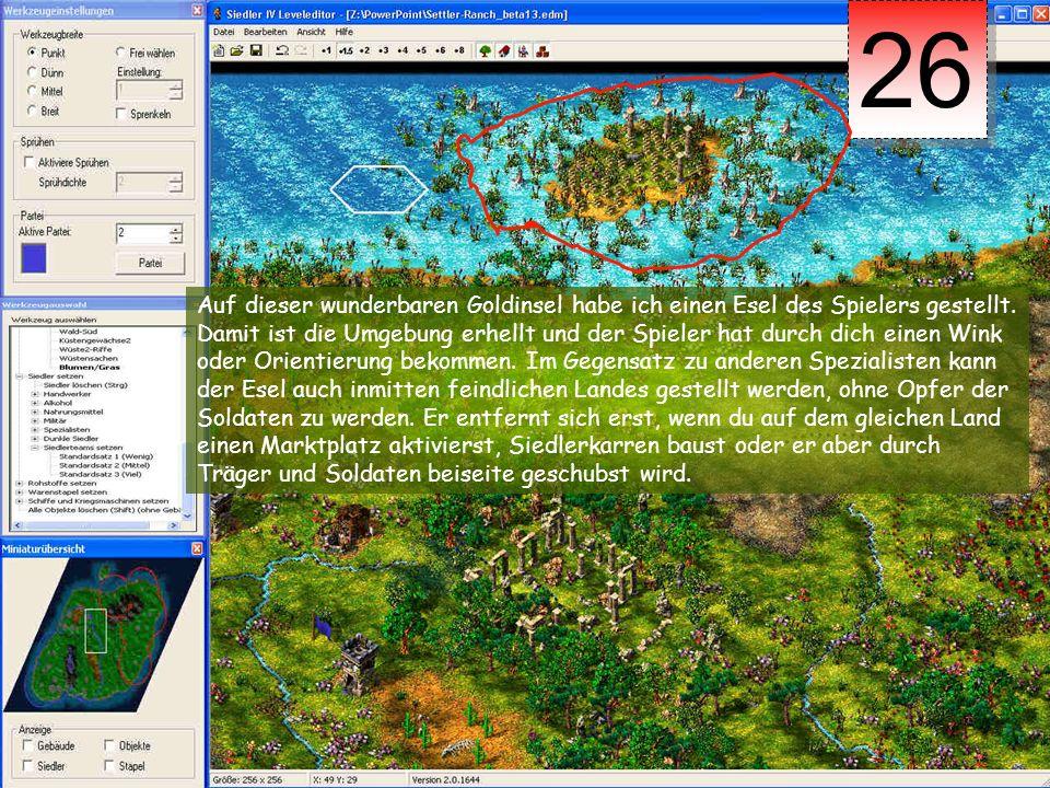 26 Auf dieser wunderbaren Goldinsel habe ich einen Esel des Spielers gestellt.
