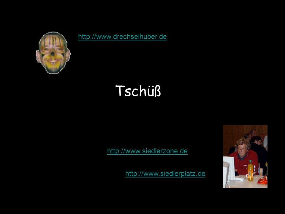 Tschüß http://www.siedlerzone.de http://www.siedlerplatz.de http://www.drechselhuber.de