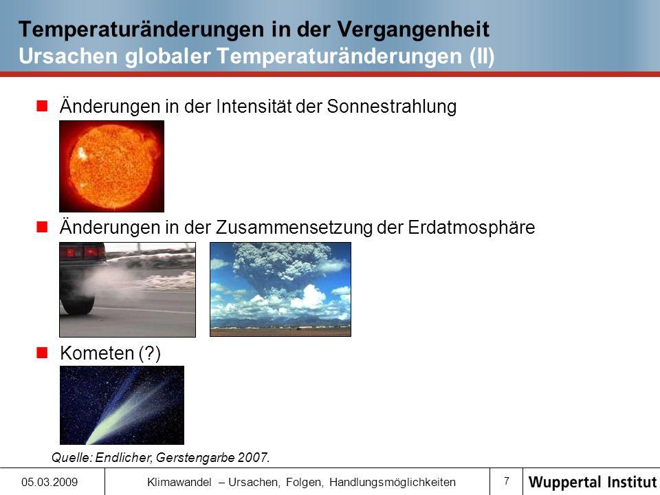 7 05.03.2009 Klimawandel – Ursachen, Folgen, Handlungsmöglichkeiten Temperaturänderungen in der Vergangenheit Ursachen globaler Temperaturänderungen (II) Quelle: Endlicher, Gerstengarbe 2007.