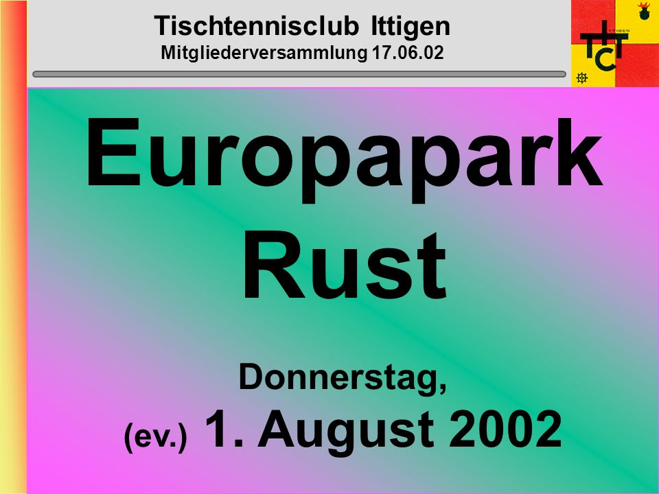 Tischtennisclub Ittigen Mitgliederversammlung 17.06.02 EXPO.02 entweder 28. Juli 2002 oder 15. September 2002