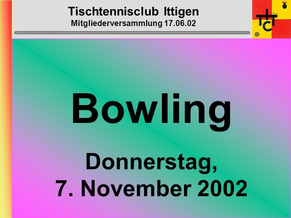 Tischtennisclub Ittigen Mitgliederversammlung 17.06.02 GO-KART Donnerstag, 22. August 2002 19h00, Lyss