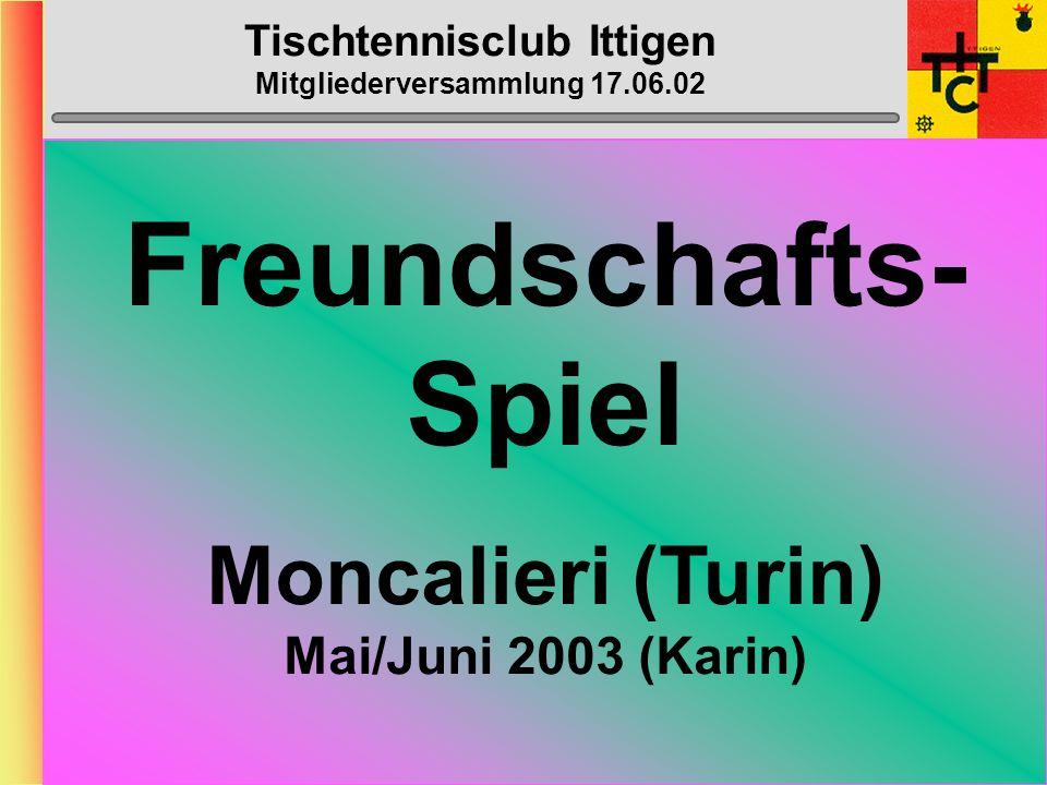 Tischtennisclub Ittigen Mitgliederversammlung 17.06.02 Bantiger-Cup Samstag, 1. Feb. 2003 + Sonntag, 2. Feb. 2003