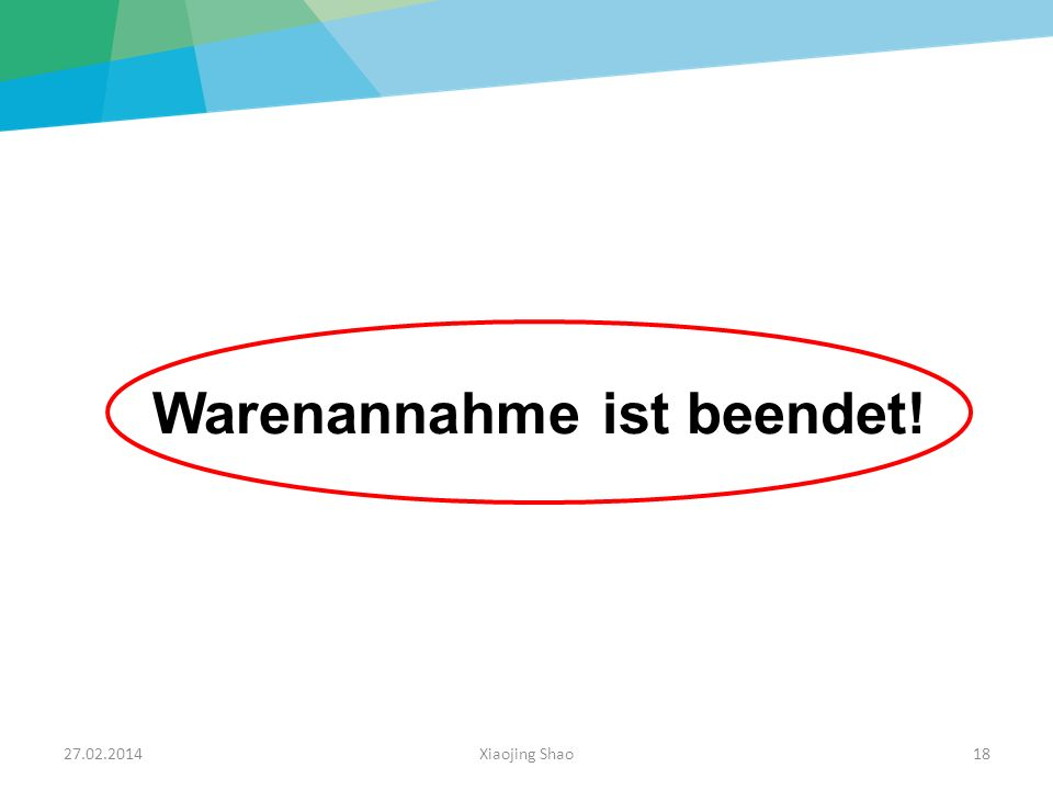27.02.2014Xiaojing Shao18 Warenannahme ist beendet!