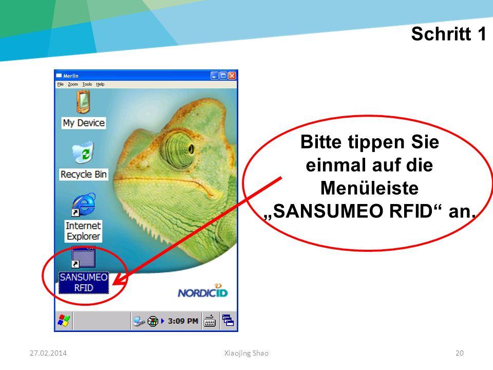 27.02.2014Xiaojing Shao20 Bitte tippen Sie einmal auf die Menüleiste SANSUMEO RFID an. Schritt 1