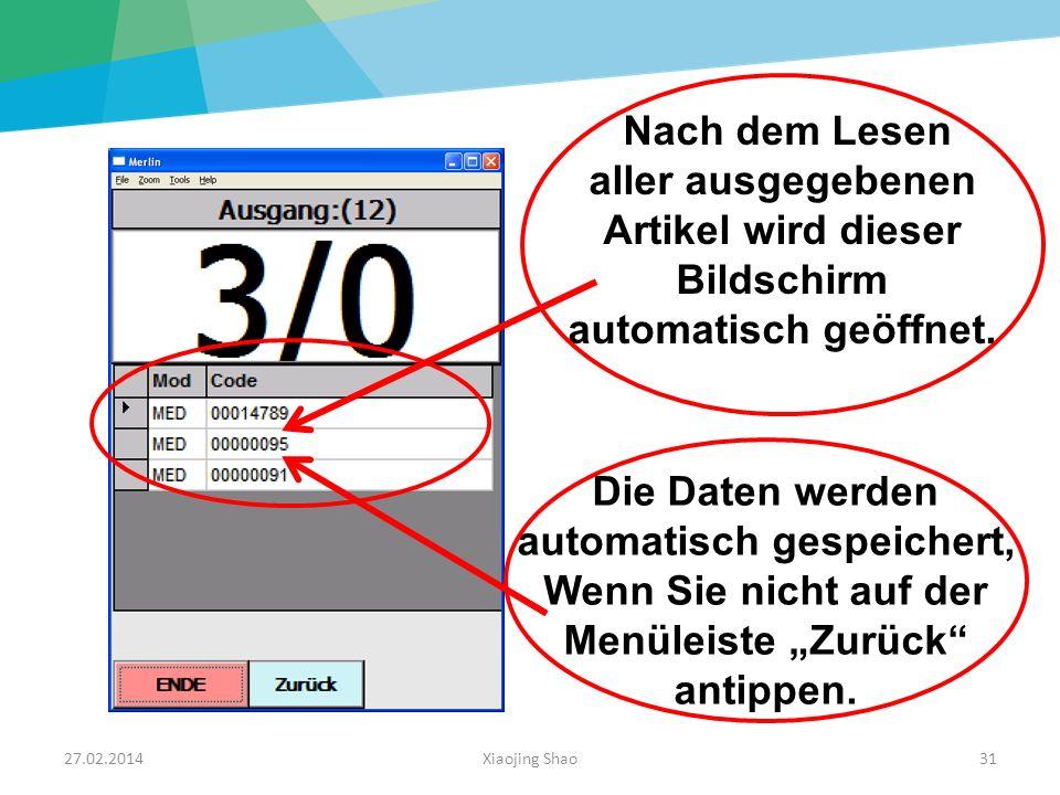 27.02.2014Xiaojing Shao31 Nach dem Lesen aller ausgegebenen Artikel wird dieser Bildschirm automatisch geöffnet. Die Daten werden automatisch gespeich