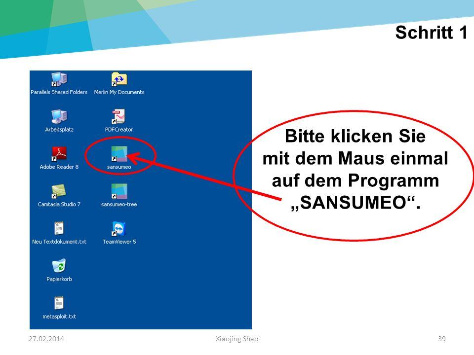 27.02.2014Xiaojing Shao39 Bitte klicken Sie mit dem Maus einmal auf dem Programm SANSUMEO. Schritt 1