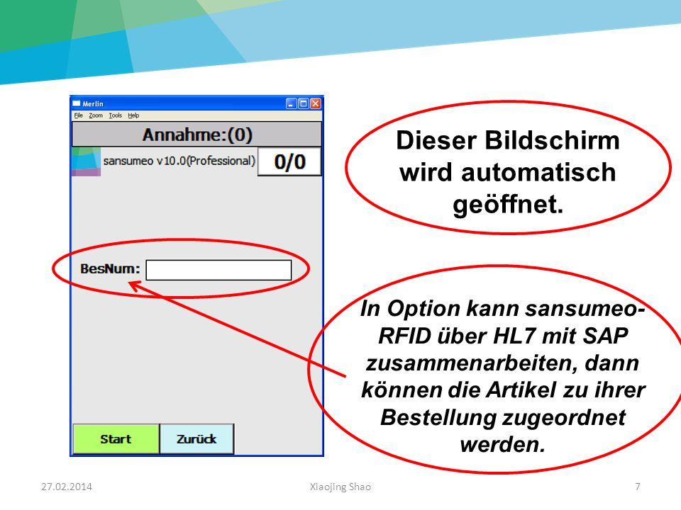 27.02.2014Xiaojing Shao7 Dieser Bildschirm wird automatisch geöffnet. In Option kann sansumeo- RFID über HL7 mit SAP zusammenarbeiten, dann können die