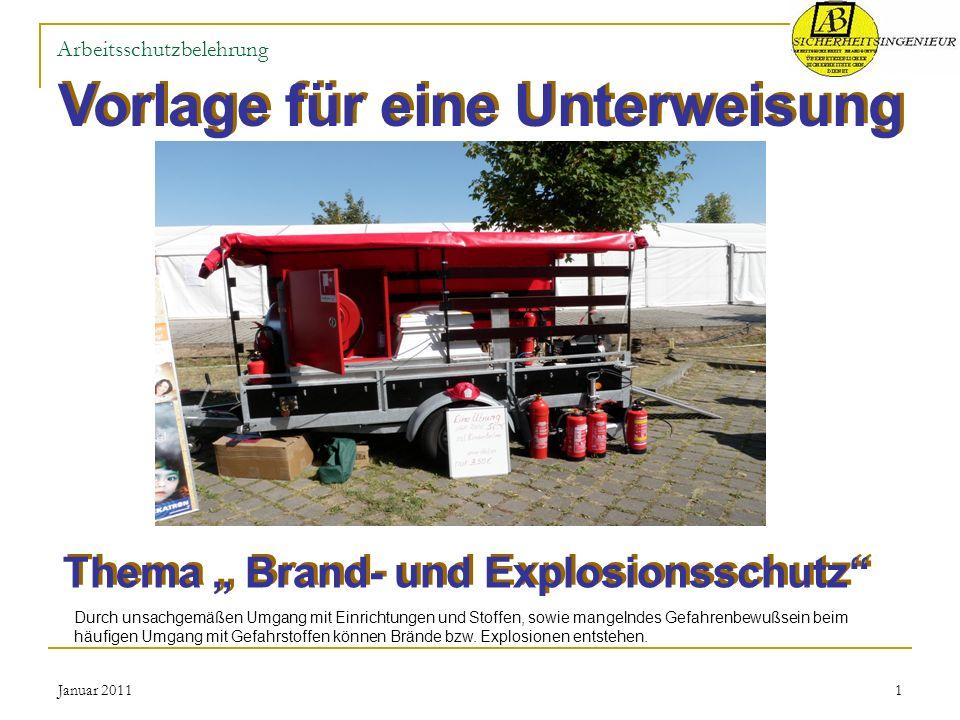 Januar 20111 Arbeitsschutzbelehrung Vorlage für eine Unterweisung Thema Brand- und Explosionsschutz Durch unsachgemäßen Umgang mit Einrichtungen und S