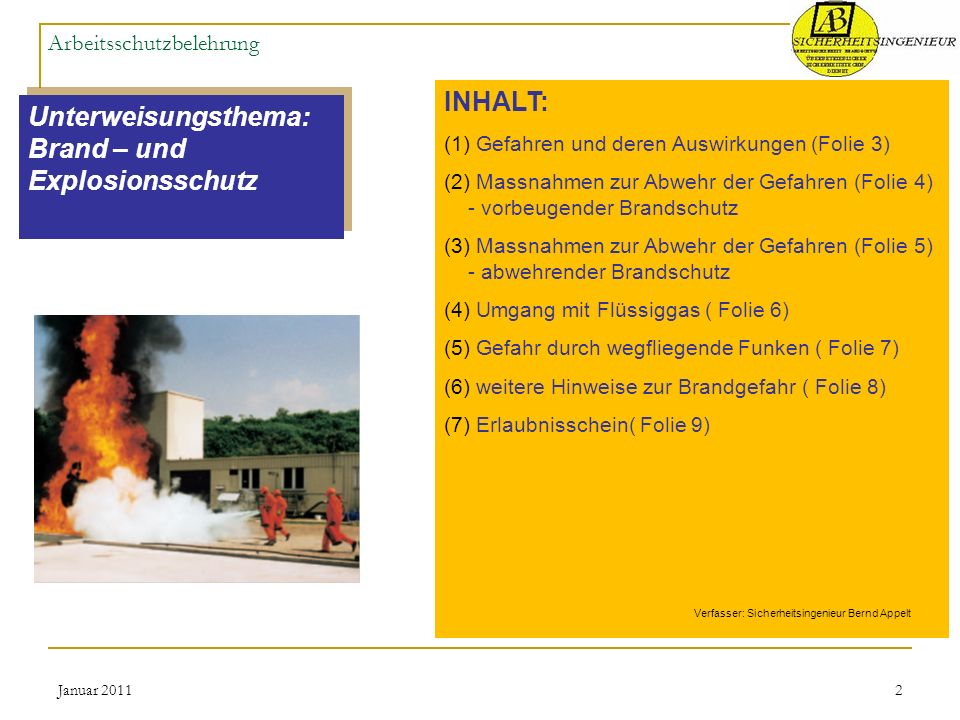 Januar 20112 Arbeitsschutzbelehrung Unterweisungsthema: Brand – und Explosionsschutz Unterweisungsthema: Brand – und Explosionsschutz INHALT: (1) Gefa