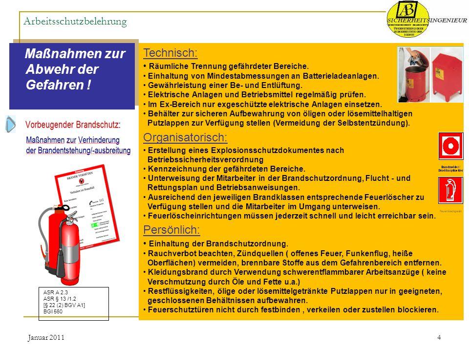 Januar 20114 Arbeitsschutzbelehrung Maßnahmen zur Abwehr der Gefahren ! Technisch: Räumliche Trennung gefährdeter Bereiche. Einhaltung von Mindestabme