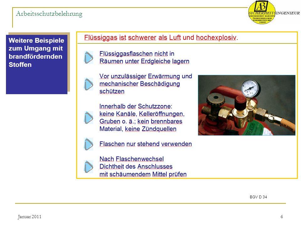 Januar 20116 Arbeitsschutzbelehrung Weitere Beispiele zum Umgang mit brandfördernden Stoffen BGV D 34