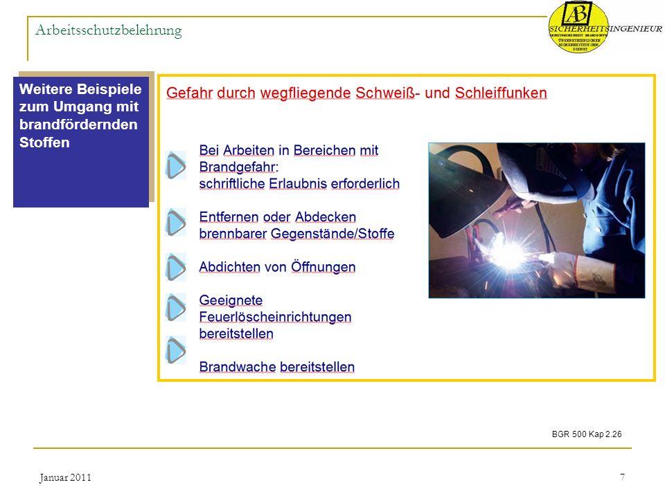 Januar 20117 Arbeitsschutzbelehrung Weitere Beispiele zum Umgang mit brandfördernden Stoffen BGR 500 Kap 2.26