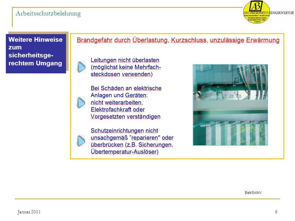 Januar 20118 Arbeitsschutzbelehrung Weitere Hinweise zum sicherheitsge- rechtem Umgang BetrSichV