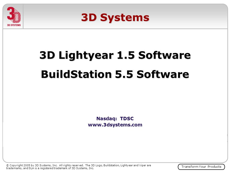 Transform Your Products © Copyright 2005 by 3D Systems, Inc.