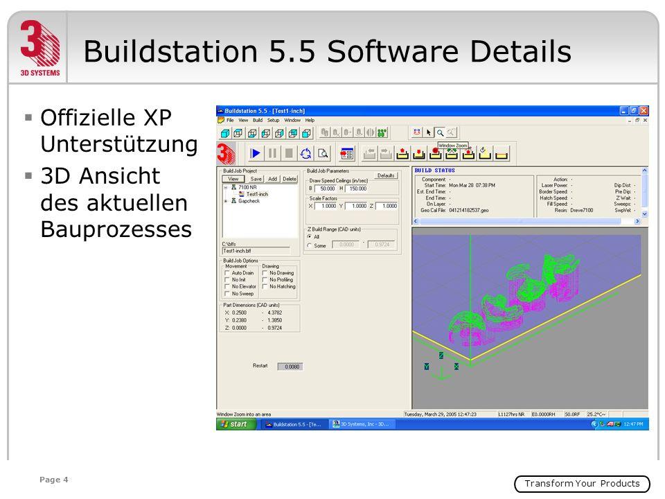 Transform Your Products Page 4 Buildstation 5.5 Software Details Offizielle XP Unterstützung 3D Ansicht des aktuellen Bauprozesses