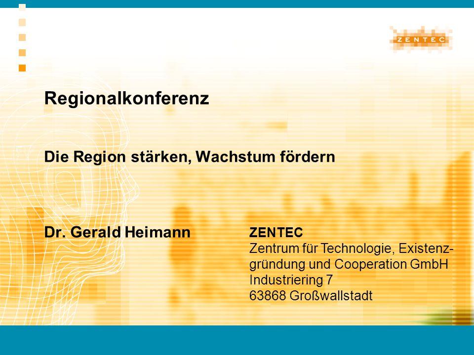 Regionalkonferenz Die Region stärken, Wachstum fördern Dr. Gerald Heimann ZENTEC Zentrum für Technologie, Existenz- gründung und Cooperation GmbH Indu