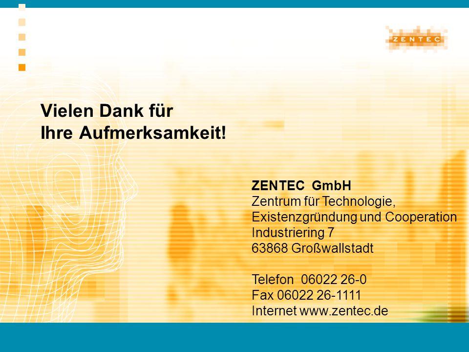 Vielen Dank für Ihre Aufmerksamkeit! ZENTEC GmbH Zentrum für Technologie, Existenzgründung und Cooperation Industriering 7 63868 Großwallstadt Telefon