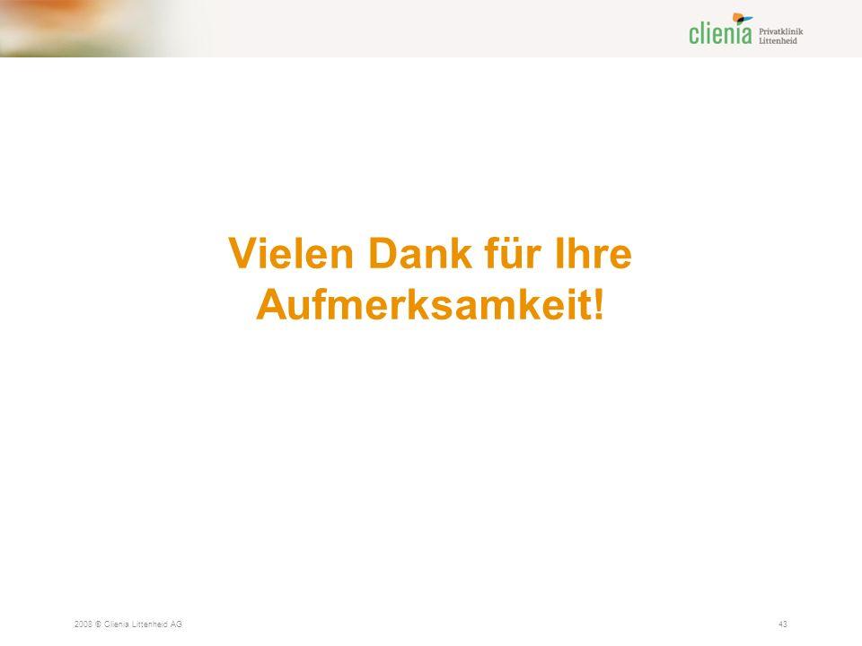 Vielen Dank für Ihre Aufmerksamkeit! 2008 © Clienia Littenheid AG43