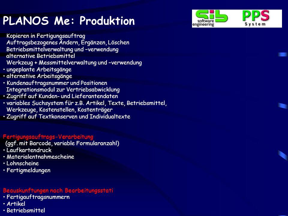 PLANOS Me: Produktion Fertigungsauftragsverwaltung Erfassen, Ändern, Annullieren Freigeben von Positionen und Aufträgen Variantenverarbeitung Auskunft