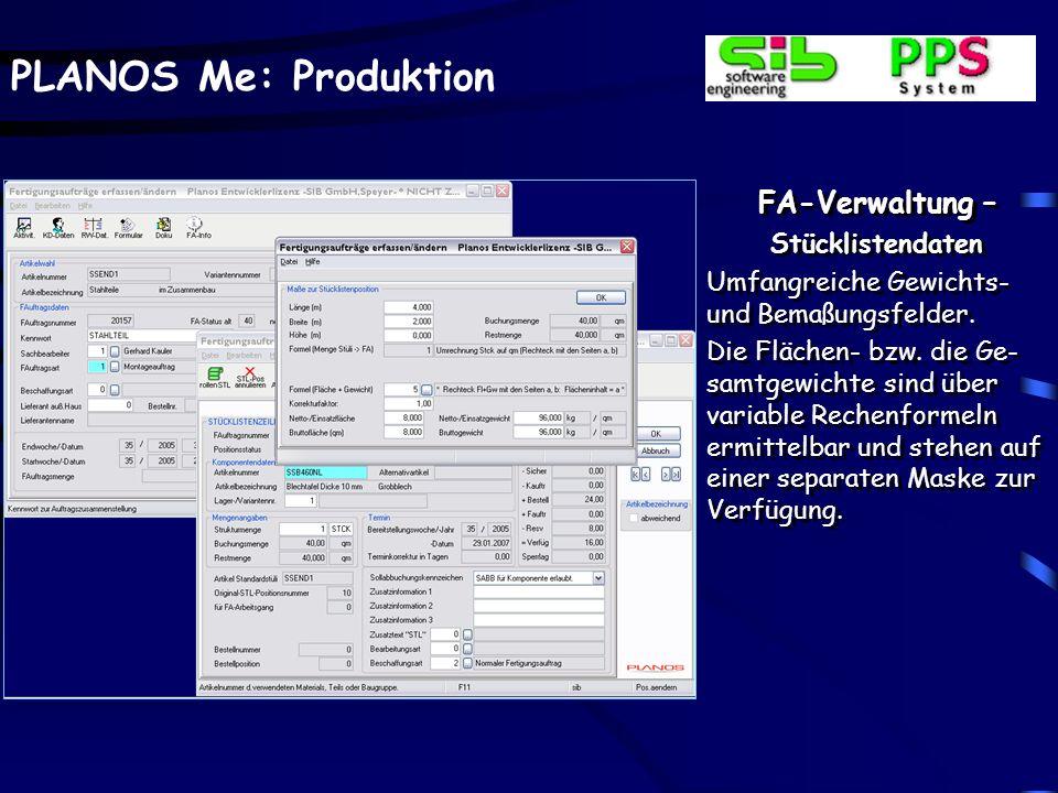 PLANOS Me: Produktion FA-Verwaltung – Stücklistendaten Definition der einzelnen Komponenten, aus denen das Erzeugnis besteht. Hinterlegung von Mengen
