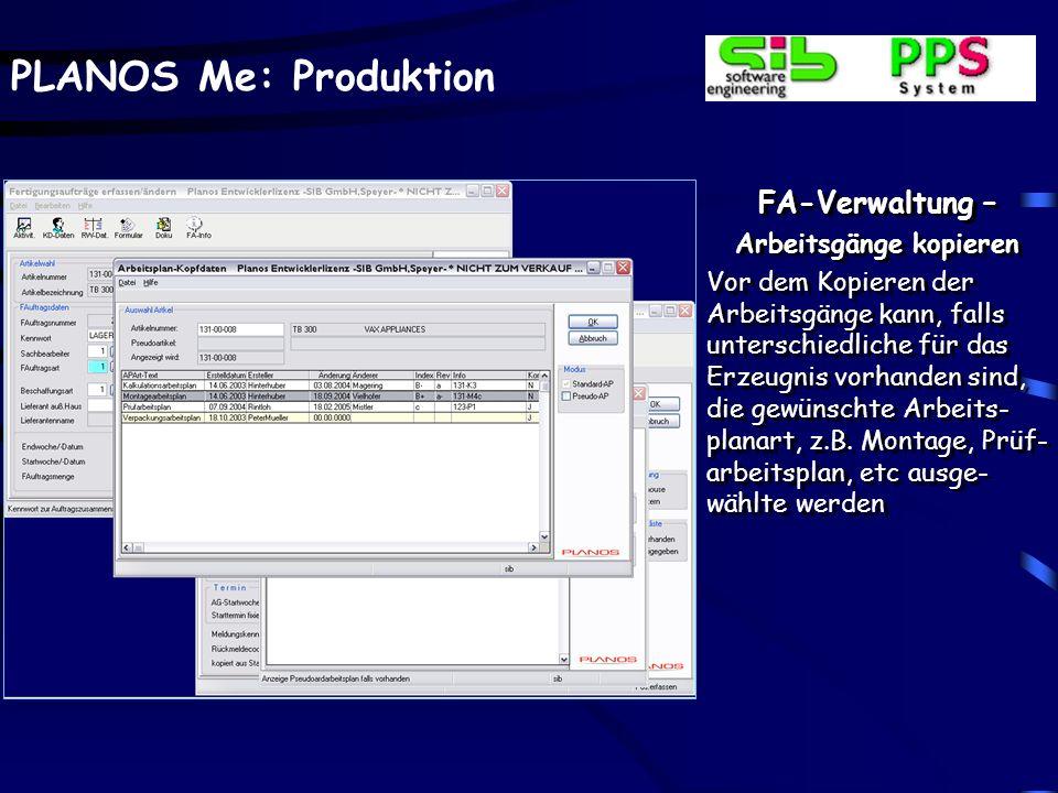 PLANOS Me: Produktion FA-Verwaltung – Arbeitsgänge Zusätzlich zur manuellen Verwaltung von Arbeits- gängen können diese über eine Kopierfunktion auch