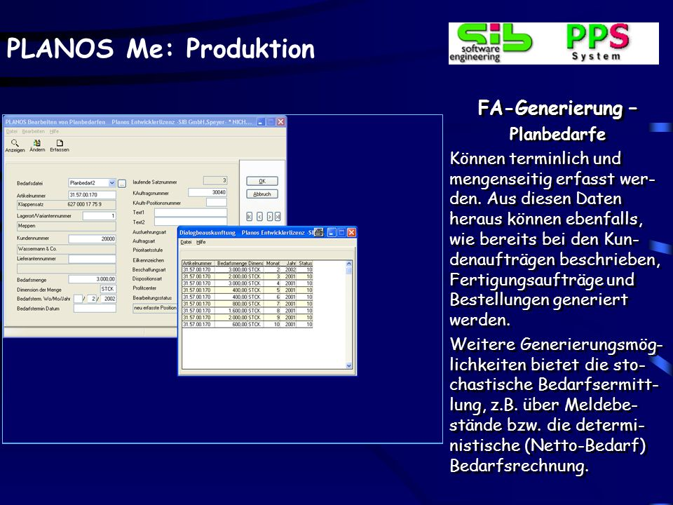 PLANOS Me: Produktion FA-Generierung – Basis Kundenaufträge Statt der manuellen Erfas- sung von Fertigungsauf- trägen können diese über die Dispositio