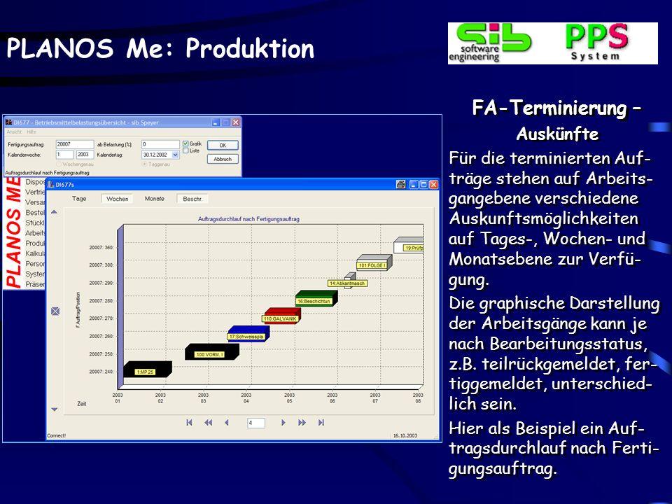 PLANOS Me: Produktion FA-Terminierung Erfasste Fertigungsauf- träge können über ver- schiedene Terminierungs- verfahren, z.B. Rückwärts- und Vorwärtst