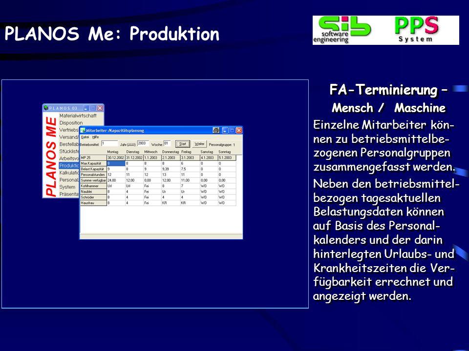 PLANOS Me: Produktion FA-Terminierung – Auskünfte Statt einer graphischen Darstellung sind die Daten selbstverständlich auch in Listform anwählbar. Hi