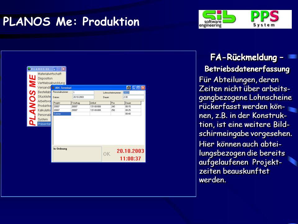 PLANOS Me: Produktion FA-Rückmeldung – Betriebsdatenerfassung Als Informationssystem steht abteilungsbezogen ein Infofenster über die aktuelle BDE-Sit