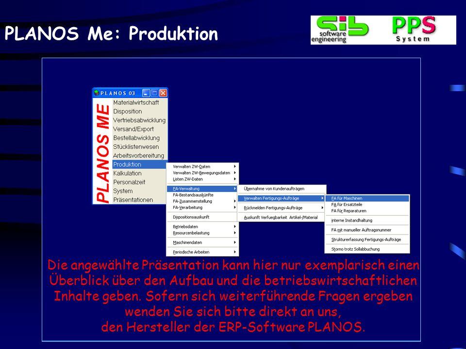 PLANOS Me: Produktion Durchlaufterminierung tage-/ wochengenaue Simulationsterminierung Betriebsmittel-Belastungsübersicht tage-/ wochen-/ monatsgenau