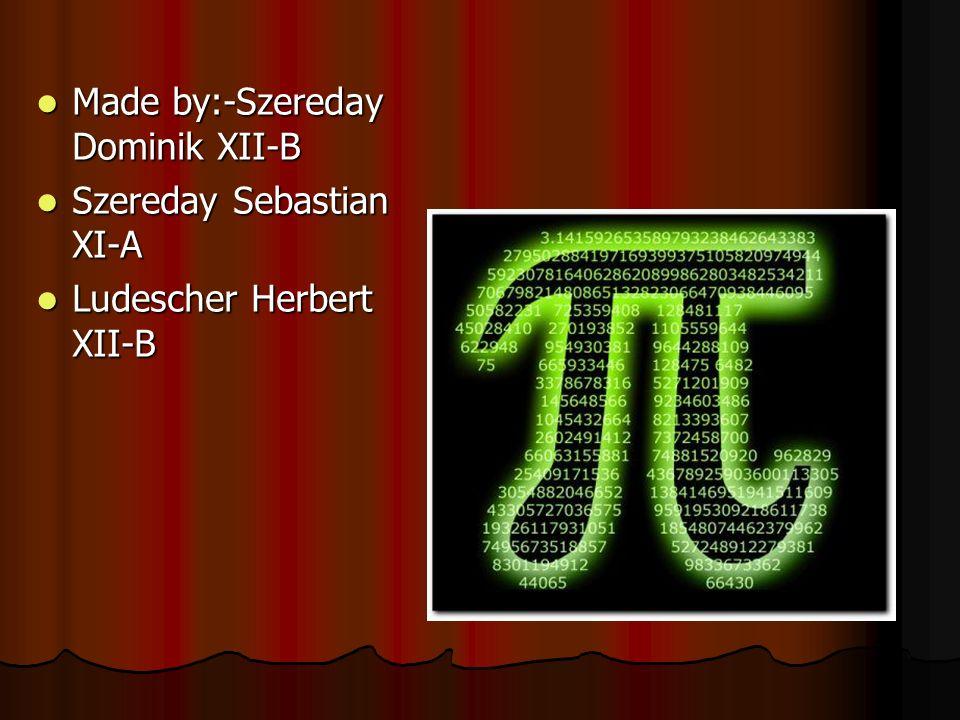 Made by:-Szereday Dominik XII-B Made by:-Szereday Dominik XII-B Szereday Sebastian XI-A Szereday Sebastian XI-A Ludescher Herbert XII-B Ludescher Herb