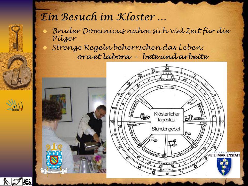 Ein Besuch im Kloster … Bruder Dominicus nahm sich viel Zeit für die Pilger Strenge Regeln beherrschen das Leben: ora et labora - bete und arbeite