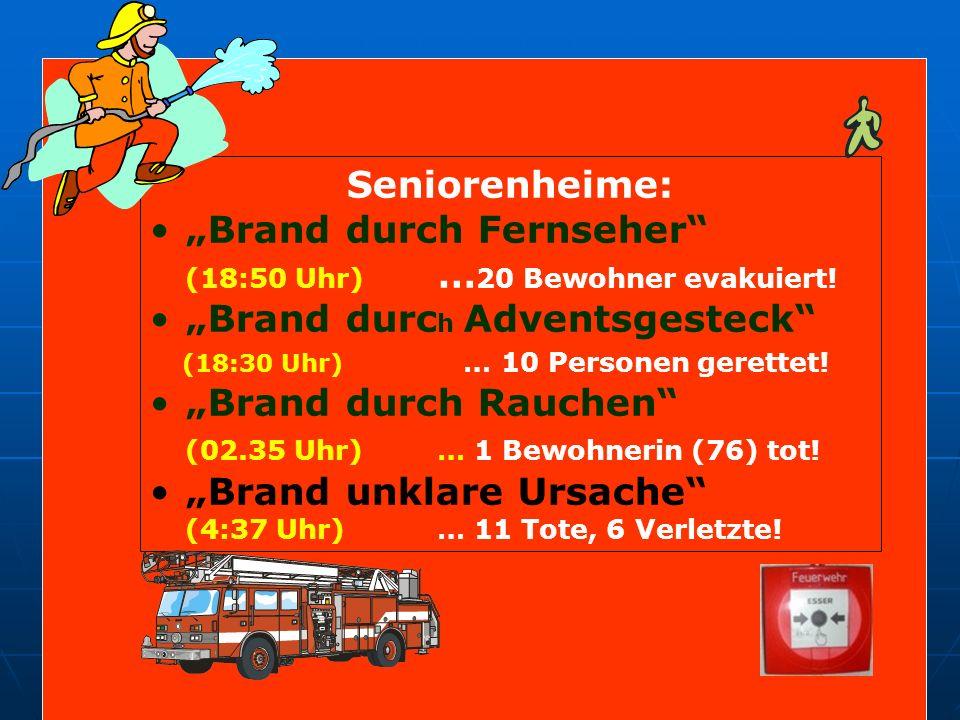 Seniorenheime: Brand durch Fernseher (18:50 Uhr) … 20 Bewohner evakuiert! Brand durc h Adventsgesteck (18:30 Uhr) … 10 Personen gerettet! Brand durch