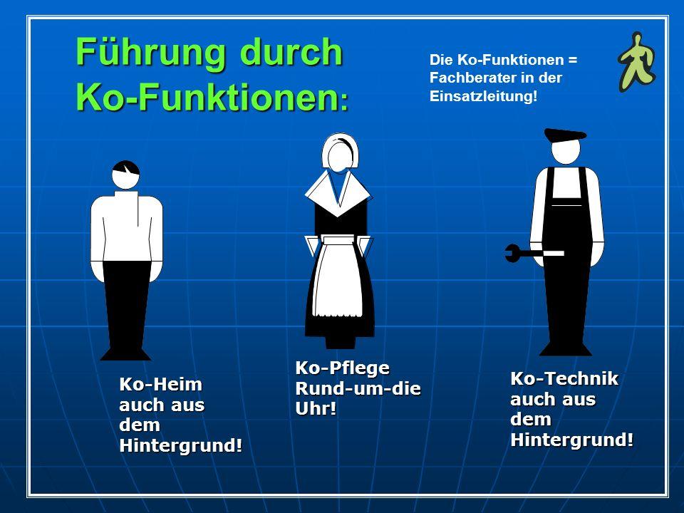 Führung durch Ko-Funktionen : Die Ko-Funktionen = Fachberater in der Einsatzleitung! Ko-Pflege Rund-um-die Uhr! Ko-Technik auch aus dem Hintergrund! K