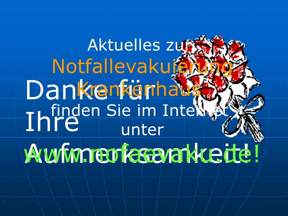 Danke für Ihre Aufmerksamkeit! Aktuelles zur Notfallevakuierung Krankenhaus finden Sie im Internet unter www.nofaevaku.de!