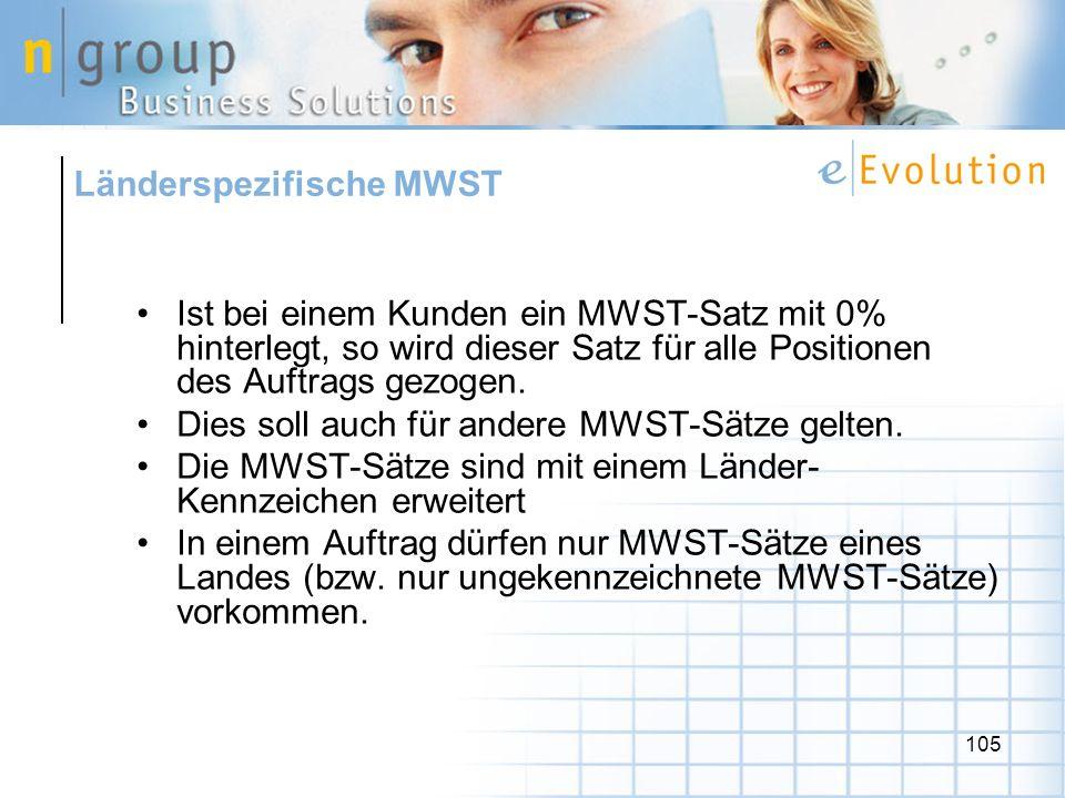 105 Länderspezifische MWST Ist bei einem Kunden ein MWST-Satz mit 0% hinterlegt, so wird dieser Satz für alle Positionen des Auftrags gezogen.