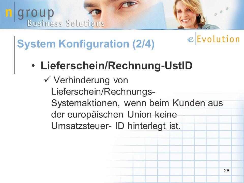 28 Lieferschein/Rechnung-UstID Verhinderung von Lieferschein/Rechnungs- Systemaktionen, wenn beim Kunden aus der europäischen Union keine Umsatzsteuer- ID hinterlegt ist.