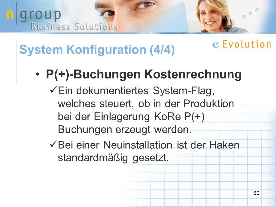 30 P(+)-Buchungen Kostenrechnung Ein dokumentiertes System-Flag, welches steuert, ob in der Produktion bei der Einlagerung KoRe P(+) Buchungen erzeugt werden.