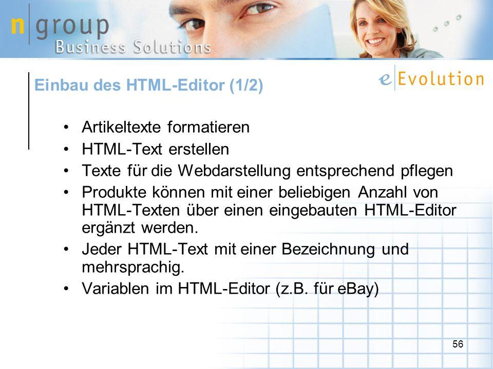 56 Artikeltexte formatieren HTML-Text erstellen Texte für die Webdarstellung entsprechend pflegen Produkte können mit einer beliebigen Anzahl von HTML-Texten über einen eingebauten HTML-Editor ergänzt werden.