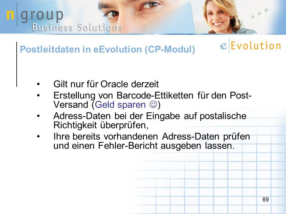 69 Gilt nur für Oracle derzeit Erstellung von Barcode-Ettiketten für den Post- Versand (Geld sparen ) Adress-Daten bei der Eingabe auf postalische Richtigkeit überprüfen, Ihre bereits vorhandenen Adress-Daten prüfen und einen Fehler-Bericht ausgeben lassen.
