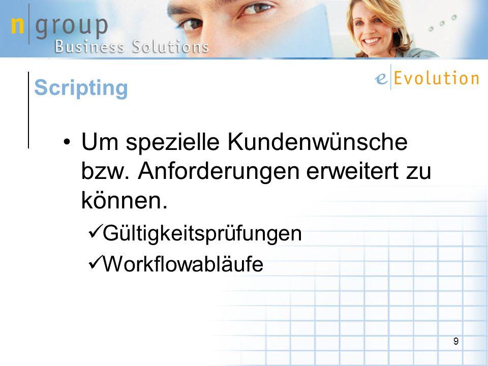 9 Scripting Um spezielle Kundenwünsche bzw.Anforderungen erweitert zu können.