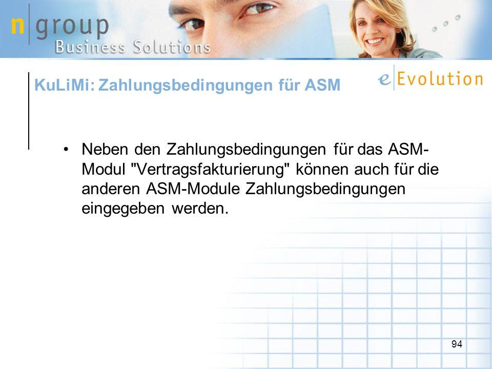 94 Neben den Zahlungsbedingungen für das ASM- Modul Vertragsfakturierung können auch für die anderen ASM-Module Zahlungsbedingungen eingegeben werden.